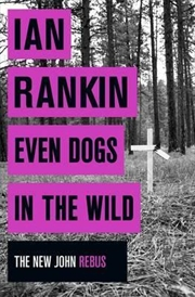 Even Dogs In The Wild: New John Rebus