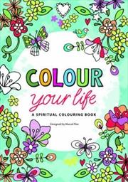 Colour Your Life: A Spiritual Colouring Book | Paperback Book