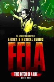 Fela: This Bitch of a Life: The Authorized Biography of Africa's Musical | Paperback Book