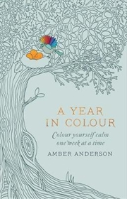 Year In Colour: A Drawing a Week to Colour Yourself Calm | Paperback Book