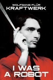 Kraftwerk: I Was A Robot | Paperback Book