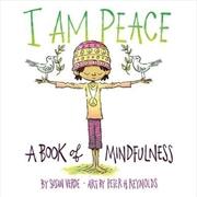 I Am Peace: A Book Of Mindfulness | Hardback Book