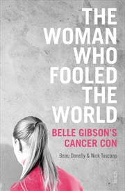 Woman Who Fooled the World: Belle Gibsons Cancer Con, The | Paperback Book