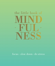 Little Book Of Mindfulness: Focus. Slow Down. De-Stress. | Hardback Book
