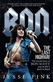 Bon: The Last Highway: The Untold Story of Bon Scott and AC/DC's Back In Black | Paperback Book