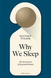 Why We Sleep: The New Science of Sleep and Dreams | Hardback Book