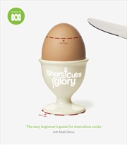 Short Cuts To Glory: Easy Beginners Guide For Australian Cooks