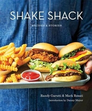 Shake Shack: Recipes And Recipes Stories