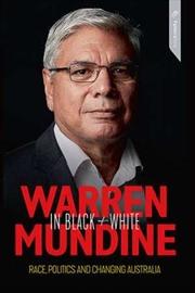 Warren Mundine in Black and White: Race, Politics and Changing Australia | Paperback Book