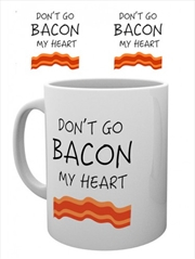 Don't Go Bacon My Heart Mug