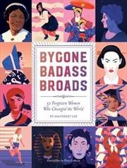 Bygone Badass Broads: 52 Forgotten Women Who Changed the World | Hardback Book