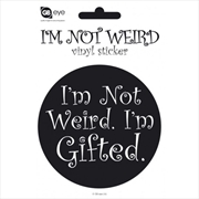 Im Not Weird. Im Gifted