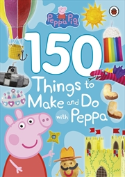 Peppa Pig: 150 Things To Make | Paperback Book