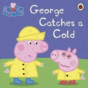 Peppa Pig: George Catches A Cold | Paperback Book