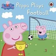 Peppa Pig: Peppa Plays Football | Paperback Book