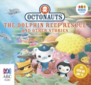 Octonauts: The Dolphin Reef Rescue And Other Stories | Audio Book
