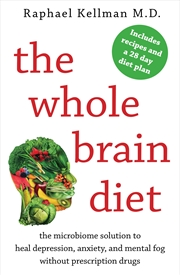 The Whole Brain Diet: The Microbiome Solution to Heal Depression, Anxiety, and Mental Fog without Pr | Paperback Book