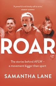Roar The stories behind AFLW - a movement bigger than sport | Paperback Book