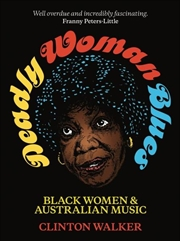 Deadly Woman Blues - Black Women & Australian Music | Hardback Book