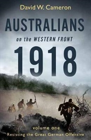 Australians on the Western Front 1918 Volume I | Paperback Book