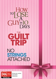 How To Lose A Guy In 10 Days/The Guilt Trip/No Strings Attached