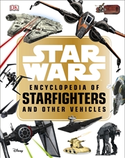 Star Wars: Encyclopedia Of Star Fighters & Other Vehicles