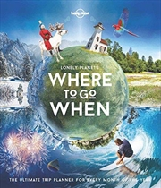Lonely Planet's Where to Go When | Hardback Book
