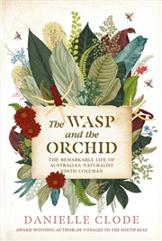 Wasp And The Orchid - The remarkable life of Australian Naturalist Edith Coleman | Hardback Book