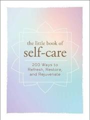 Little Book Of Self Care - 200 Ways to Refresh, Restore & Rejuvenate | Hardback Book
