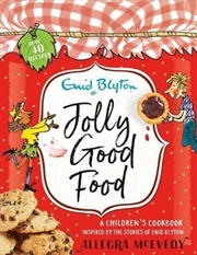 Jolly Good Food - A Children's Cookbook Inspired By The Stories Of Enid Blyton