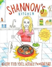 Shannon's Kitchen - Healthy Food You'll Actually F**king Eat