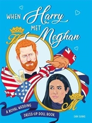 When Harry Met Meghan - A Royal Wedding Dress-Up Doll Book