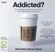 Addicted: How Addiction Affect