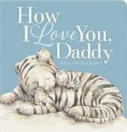 How I Love You Daddy Board Book   Hardback Book