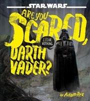 Are You Scared, Darth Vader? | Hardback Book
