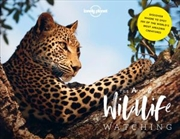 The A to Z of Wildlife Watching Lonely Planet Travel Guide : 1st Edition
