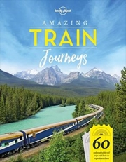 Amazing Train Journeys Lonely Planet Travel Guide : 1st Edition