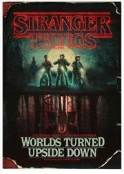 Stranger Things: Worlds Turned Upside Down The Official Behind-The-Scenes Companion | Hardback Book