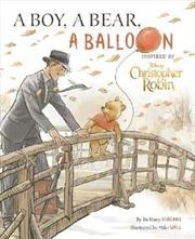 Disney Christopher Robin: A Boy, A Bear, A Balloon Picture Book | Hardback Book