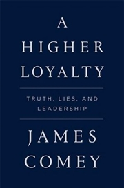 A Higher Loyalty - Truth, Lies & Leadership | Hardback Book