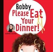 Bobby Please Eat Your Dinner!   Hardback Book