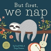 But First, We Nap: A Little Book about Nap Time | Hardback Book