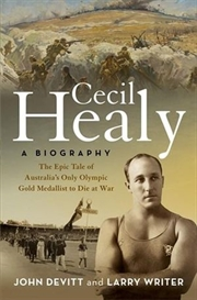 Cecil Healy : A Biography The Epic Tale of Australia's Only Olympic Gold Medallist to Die at War | Hardback Book