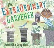 Extraordinary Gardener   Hardback Book