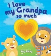 I Love My Grandpa So Much Die Cut Book | Hardback Book