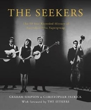 Seekers The 50 Year Recorded History of Australia's First Supergroup