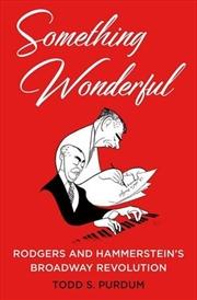 Something Wonderful: Rodgers and Hammerstein's Broadway Revolution | Hardback Book