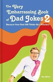Very Embarrassing Book Of Dad Jokes 2 Because Your Dad Still Thinks He's Hilarious