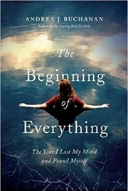 The Beginning of Everything: The Year I Lost My Mind and Found Myself | Paperback Book