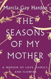 The Seasons of My Mother A Memoir of Love, Family, and Flowers | Hardback Book